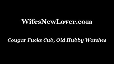 Cougar Fucks Cub, Old Hubby Watches